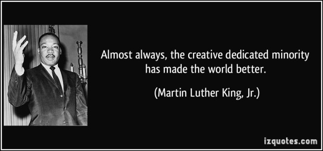 quote-almost-always-the-creative-dedicated-minority-has-made-the-world-better-martin-luther-king-jr-102452